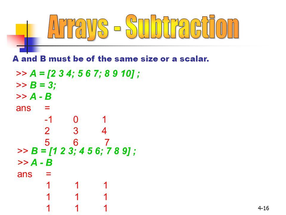 Arrays - Subtraction >> A = [2 3 4; 5 6 7; 8 9 10] ;